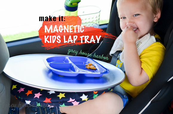make a magnetic kids lap tray | Grey House Harbor